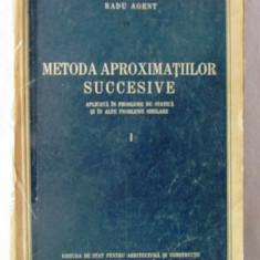 """""""METODA APROXIMATIILOR SUCCESIVE"""", Vol. 1, Radu Agent, 1955 - Carti Constructii"""