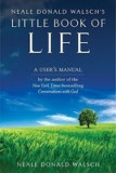 Neale Donald Walsch's Little Book of Life: A User's Manual