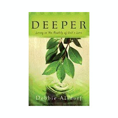Deeper: Living in the Reality of God's Love - Carte in engleza