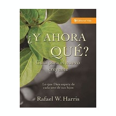Y Ahora Que? Guia Para El Nuevo Creyente: What God Expects from His People
