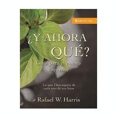 Y Ahora Que? Guia Para El Nuevo Creyente: What God Expects from His People