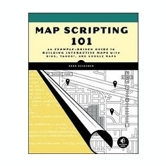 Map Scripting 101: An Example-Driven Guide to Building Interactive Maps with Bing, Yahoo!, and Google Maps - Carte in engleza
