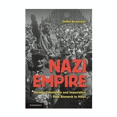 Nazi Empire: German Colonialism and Imperialism from Bismarck to Hitler - Carte in engleza