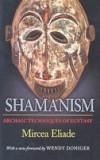Shamanism: Archaic Techniques of Ecstasy, Mircea Eliade