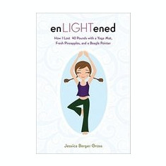 Enlightened: How I Lost 40 Pounds with a Yoga Mat, Fresh Pineapples, and a Beagle-Pointer - Carte in engleza