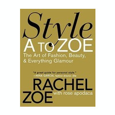 Style A to Zoe: The Art of Fashion, Beauty, & Everything Glamour - Carte in engleza