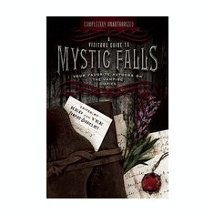 A Visitor's Guide to Mystic Falls: Your Favorite Authors on the Vampire Diaries - Carte in engleza