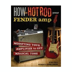 How to Hot Rod Your Fender Amp - Carte in engleza