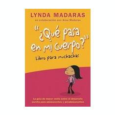 Que Pasa En Mi Cuerpo? Libro Para Muchachas: La Guia de Mayor Venta Sobre El Desarrollo Escrita Para Adolescentes y Preadolescentes - Carte in engleza