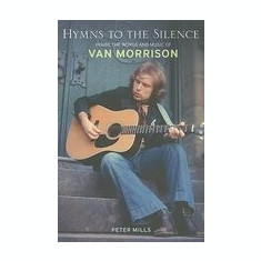 Hymns to the Silence: Inside the Words and Music of Van Morrison - Carte in engleza