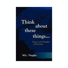 Think about These Things: Prayers and Thoughts of Yesteryear