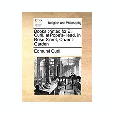 Books Printed for E. Curll, at Pope's-Head, in Rose-Street, Covent-Garden. - Carte in engleza