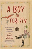A Boy in Terezin: The Private Diary of Pavel Weiner, April 1944-April 1945