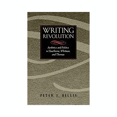 Writing Revolution: Aesthetics and Politics in Hawthorne, Whitman, and Thoreau - Carte in engleza