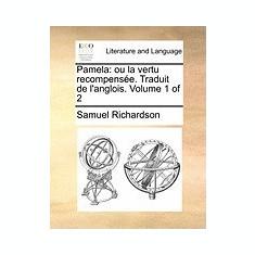 Pamela: Ou La Vertu Recompense. Traduit de L'Anglois. Volume 1 of 2 - Carte in engleza