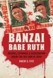 Banzai Babe Ruth: Baseball, Espionage, & Assassination During the 1934 Tour of Japan