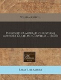Philosophia Moralis Christiana Authore Gulielmo Colvillo ... (1670)