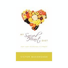 My Sacred Heart Diet: How I Lost 42 Pounds in 2 Weeks! - Carte in engleza