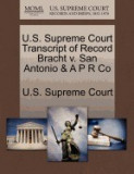 U.S. Supreme Court Transcript of Record Bracht V. San Antonio & A P R Co, San-Antonio