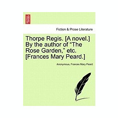 Thorpe Regis. [A Novel.] by the Author of