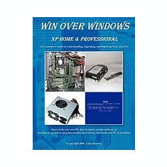 Win Over Windows, XP Home & Professional: A Consumers Guide to Understanding, Upgrading, and Repairing Your Own PC - Carte in engleza