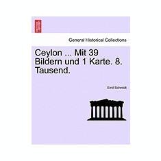 Ceylon ... Mit 39 Bildern Und 1 Karte. 8. Tausend. - Carte in engleza