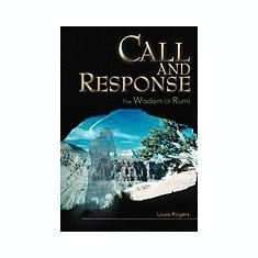 Call and Response: The Wisdom of Rumi - Carte in engleza