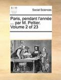 Paris, Pendant L'Anne ... Par M. Peltier. Volume 2 of 23