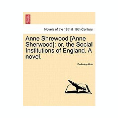 Anne Shrewood [Anne Sherwood]: Or, the Social Institutions of England. a Novel. - Carte in engleza