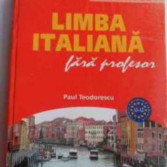 Limba Italiana Fara Profesor - Paul Teodorescu, 530673 - Curs Limba Italiana