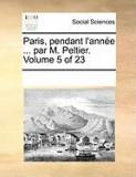 Paris, Pendant L'Anne ... Par M. Peltier. Volume 5 of 23