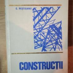 CONSTRUCTII de C. PESTISANU, Bucuresti 1979 - Carti Mecanica