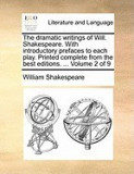The Dramatic Writings of Will. Shakespeare. with Introductory Prefaces to Each Play. Printed Complete from the Best Editions. ... Volume 2 of 9