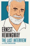 Ernest Hemingway: The Last Interview: And Other Conversations