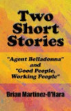 Two Short Stories: Agent Belladonna and Good People, Working People (Paperback Edition)