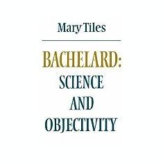 Bachelard: Science and Objectivity - Carte in engleza