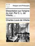 Dissertation Sur L'Origine Du Mal. Par C. L. de Villette, ...