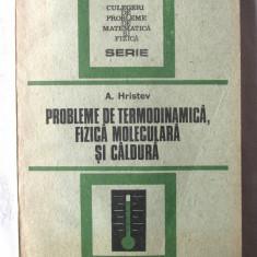 PROBLEME DE TERMODINAMICA, FIZICA MOLECULARA SI CALDURA, A. Hristev, 1988. Noua - Teste admitere facultate