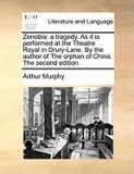 Zenobia: A Tragedy. as It Is Performed at the Theatre Royal in Drury-Lane. by the Author of the Orphan of China. the Second Edi