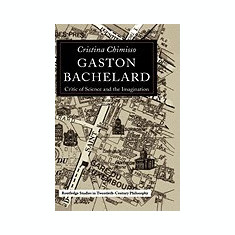 Gaston Bachelard: Critic of Science and the Imagination - Carte in engleza