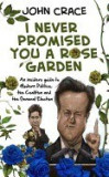 I Never Promised You a Rose Garden: An Insider's Guide to Modern Politics, the Coalition and the General Election