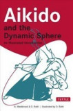 Aikido and the Dynamic Sphere Aikido and the Dynamic Sphere: An Illustrated Introduction an Illustrated Introduction