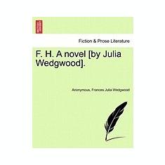 F. H. a Novel [By Julia Wedgwood]. - Carte in engleza