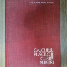 CALCULUL PLACILOR CURBE SUBTIRI de AUREL A. BELES, MIRCEA V. SOARE, 1969 - Carti Mecanica