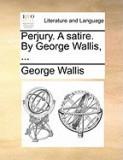 Perjury. a Satire. by George Wallis, ...