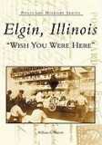Elgin, Illinois: Wish You Were Here