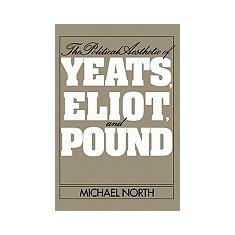 The Political Aesthetic of Yeats, Eliot, and Pound - Carte in engleza