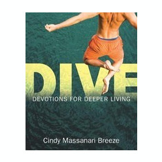 Dive: Devotions for Deeper Living - Carte in engleza