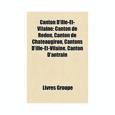 Canton D'Ille-Et-Vilaine: Canton de Redon, Canton de Chateaugiron, Cantons D'Ille-Et-Vilaine, Canton D'Antrain - Carte in engleza