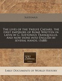 The Lives of the Twelve Caesars, the First Emperors of Rome Written in Latin by C. Suetonius Tranquillus. and Now Done Into English by Several Hands.